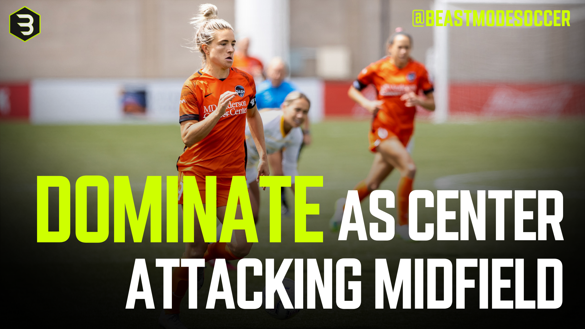 Dominate as an attacking central midfielder in soccer